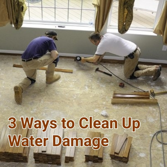 3 Ways to Clean Up Water Damage
