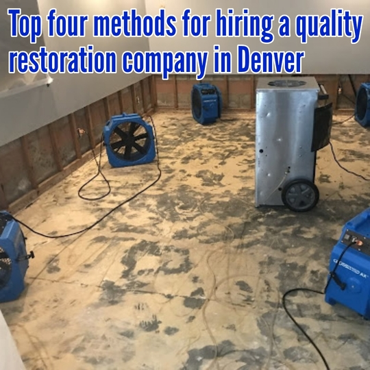 Top four methods for hiring a quality restoration company in Denver.