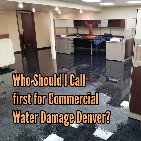 Who Should I Call first for Commercial Water Damage Denver