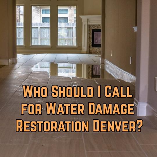 Who Should I Call for Water Damage Restoration Denver