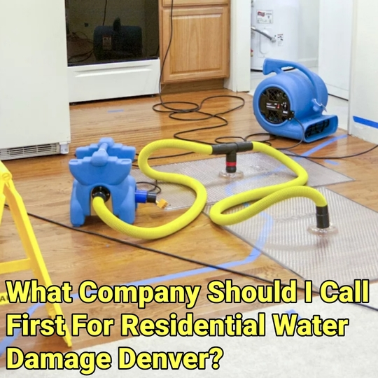 What Company Should I Call First For Residential Water Damage Denver